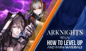 Arknights: How to Level Up & Farm Materials Featured Image