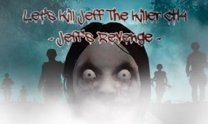 Play Let's Kill Jeff The Killer CH4 – Jeff's Revenge on PC