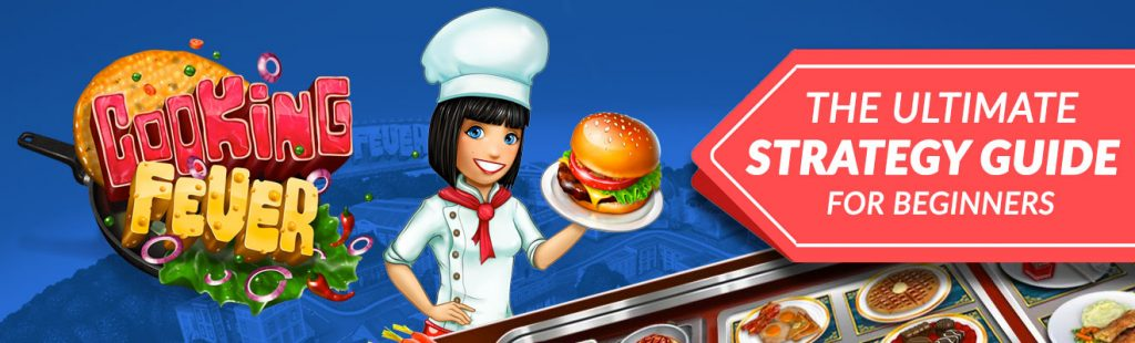 cooking fever the ultimate strategy guide for beginners
